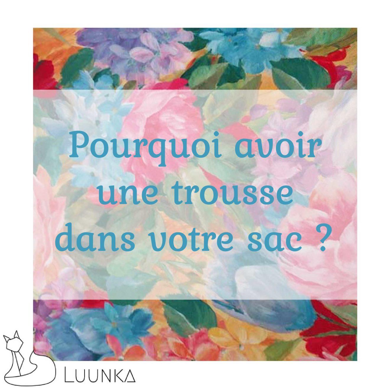 luunka-sac-accessoire-marque-francaise-made-in-france-blog-article-05-pourquoi-avoir-une-trousse-dans-votre-sac
